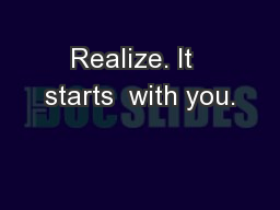 Realize. It  starts  with you.