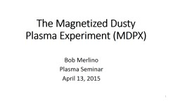 The Magnetized Dusty Plasma Experiment (MDPX)