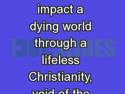 We cannot hope to impact a dying world through a lifeless Christianity, void of the power of the Ho