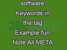 Keywords in the tag Example Educational childrens software Keywords in the tag Example fun Note All META tags should go in the section of your page