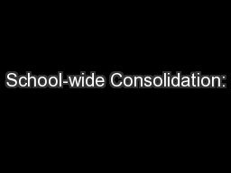School-wide Consolidation: