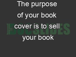 The purpose of your book cover is to sell your book