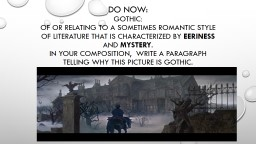 Do Now :  Gothic :  of  or relating to a sometimes romantic style of literature that is characteriz