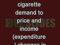 How responsive is cigarette demand to price and income (expenditure ) changes in