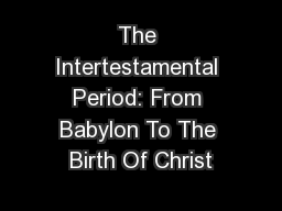 The Intertestamental Period: From Babylon To The Birth Of Christ