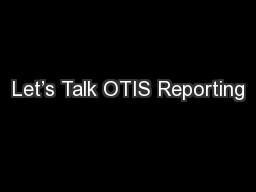 Let's Talk OTIS Reporting PowerPoint PPT Presentation