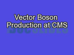 Vector Boson Production at CMS PowerPoint PPT Presentation