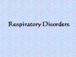 Respiratory Disorders What we will cover….