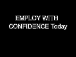 EMPLOY WITH CONFIDENCE Today