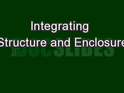 Integrating Structure and Enclosure PowerPoint PPT Presentation