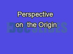 Perspective on  the Origin