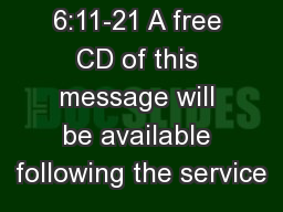 MATTHEW 6:11-21 A free CD of this message will be available following the service