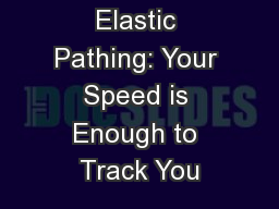 Elastic Pathing: Your Speed is Enough to Track You