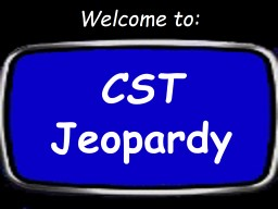 Welcome to: CST Jeopardy