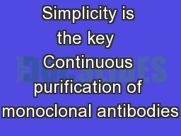 Simplicity is the key  Continuous purification of monoclonal antibodies PowerPoint PPT Presentation