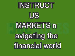 INSTRUCT US   MARKETS n avigating the financial world