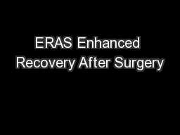 ERAS Enhanced Recovery After Surgery PowerPoint PPT Presentation