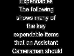 Expendables The following shows many of the key expendable items that an Assistant Cameraman should PowerPoint PPT Presentation