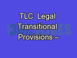 TLC  Legal Transitional Provisions –