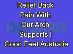 Relief Back Pain With Our Arch Supports | Good Feet Australia
