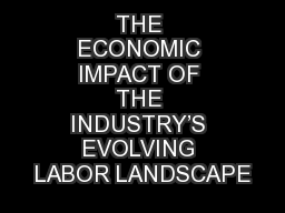 THE ECONOMIC IMPACT OF THE INDUSTRY'S EVOLVING LABOR LANDSCAPE