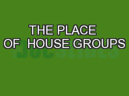 THE PLACE OF  HOUSE GROUPS