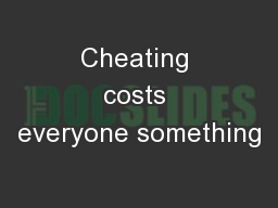 Cheating costs everyone something