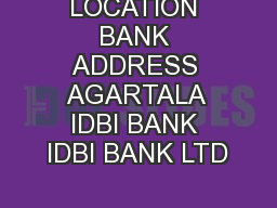 LOCATION BANK ADDRESS AGARTALA IDBI BANK IDBI BANK LTD PowerPoint PPT Presentation