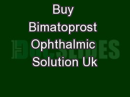 Buy Bimatoprost Ophthalmic Solution Uk