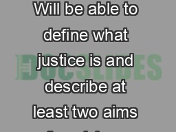 ALL (E GRADE):   Will be able to define what justice is and describe at least two aims of punishmen