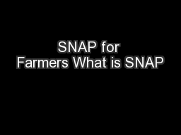 SNAP for Farmers What is SNAP