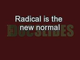 Radical is the new normal