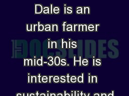Personal Background Dale is an urban farmer in his mid-30s. He is interested in sustainability and