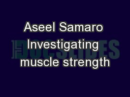 Aseel Samaro Investigating muscle strength PowerPoint PPT Presentation