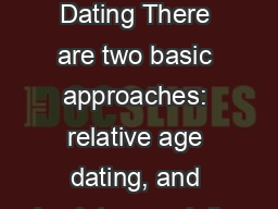 Geologic Time Dating There are two basic approaches: relative age dating, and absolute age dating. PowerPoint PPT Presentation