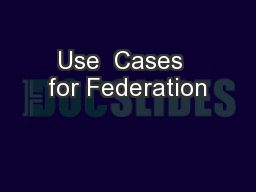 Use  Cases  for Federation
