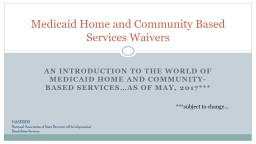 An introduction to the world of Medicaid home and community-based services…As of may, 2017***
