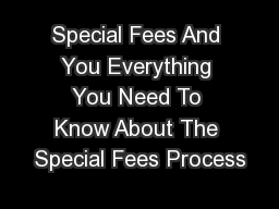Special Fees And You Everything You Need To Know About The Special Fees Process
