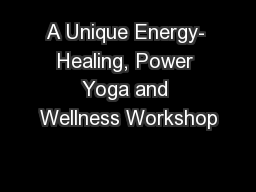A Unique Energy- Healing, Power Yoga and Wellness Workshop