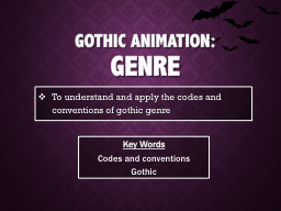 Gothic Animation: Genre To understand and apply the codes and conventions of gothic genre PowerPoint PPT Presentation