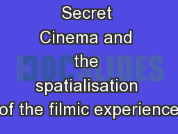 Secret Cinema and the spatialisation of the filmic experience
