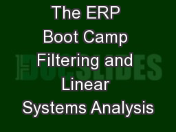 The ERP Boot Camp Filtering and Linear Systems Analysis