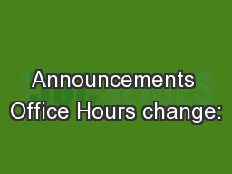 Announcements Office Hours change: