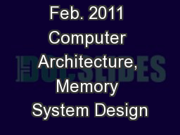 Feb. 2011 Computer Architecture, Memory System Design