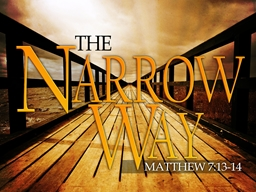 The Narrow Way Father God, just for today,