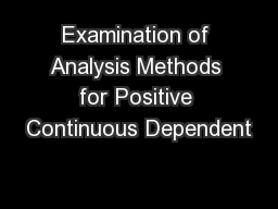 Examination of Analysis Methods for Positive Continuous Dependent