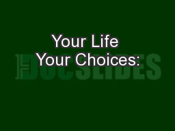Your Life Your Choices:
