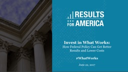Invest in What Works: How Federal Policy Can Get Better Results and Lower Costs