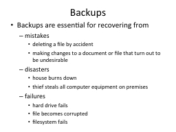 Backups Backups are essential for recovering from