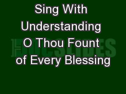 Sing With Understanding O Thou Fount of Every Blessing